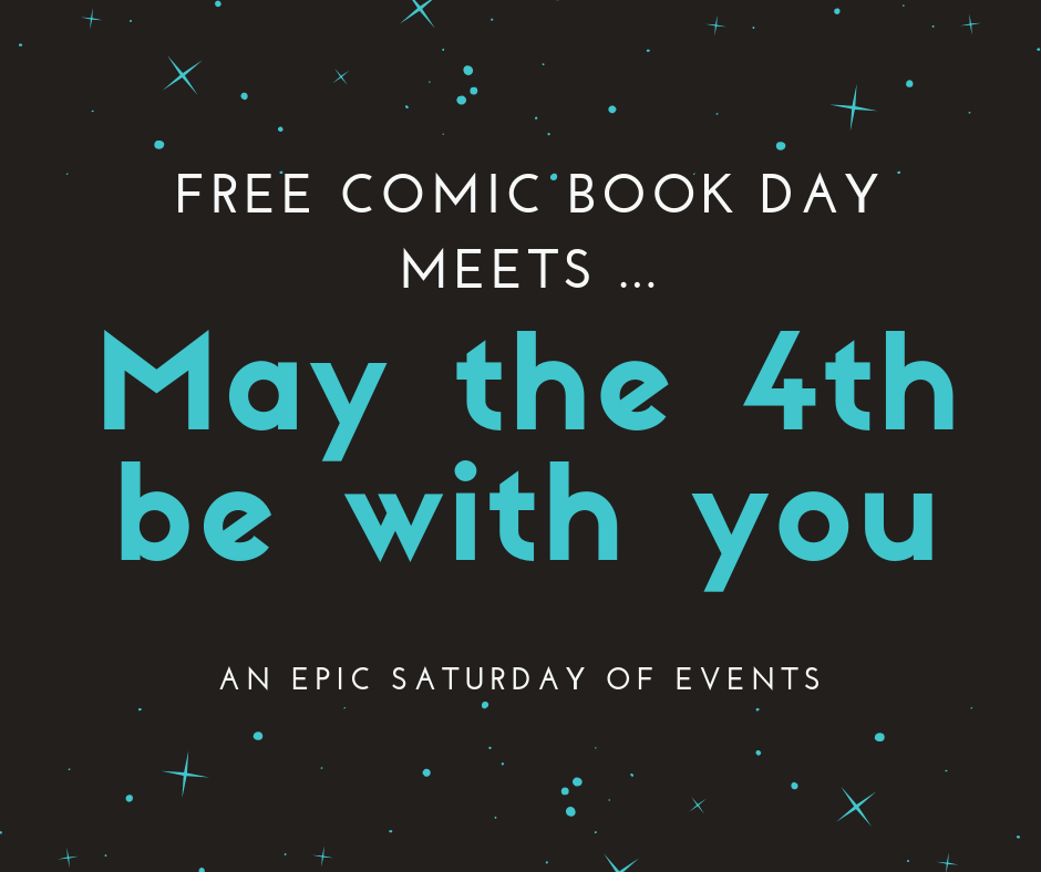FREE Comic Book Day + May The 4th (be With You